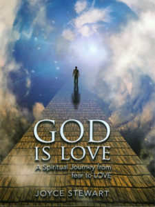 God is Love - A Spiritual Journey from Fear to LOVE. By Joyce Stewart